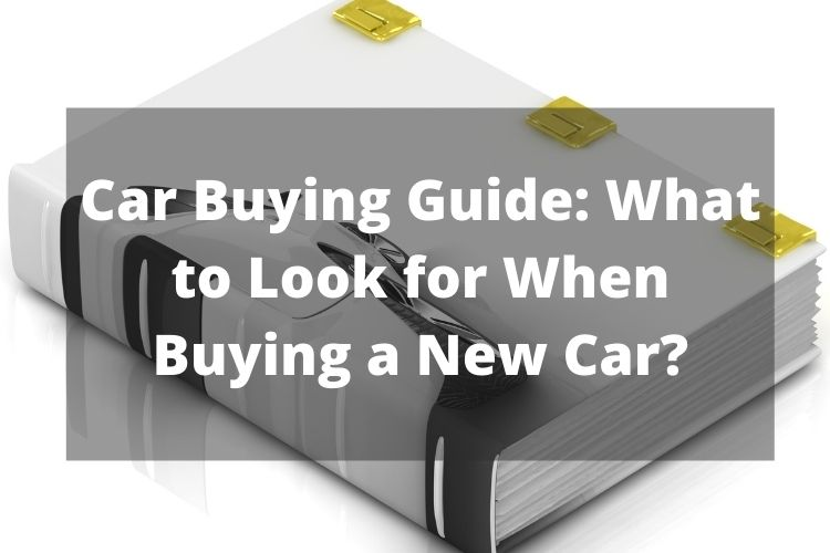 Car Buying Guide What to Look for When Buying a New Car